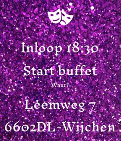 Poster: Inloop 18:30 Start buffet Waar? Leemweg 7 6602DL-Wijchen