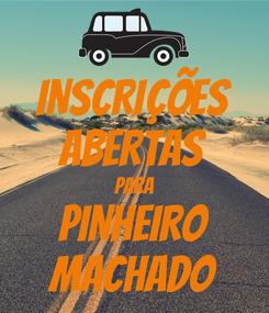Poster: INSCRIÇÕES ABERTAS PARA PINHEIRO MACHADO