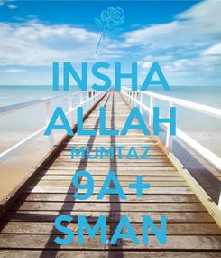 Poster: INSHA ALLAH MUMTAZ 9A+ SMAN