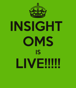 Poster: INSIGHT  OMS IS LIVE!!!!!