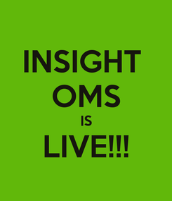 Poster: INSIGHT  OMS IS LIVE!!!