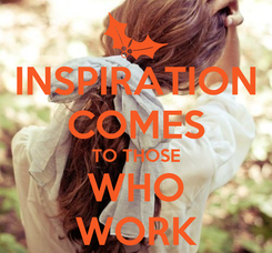 Poster: INSPIRATION COMES TO THOSE WHO WORK