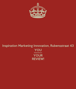 Poster: Inspiration Marketing Innovation, Rubensstraat 43 YOU Amersfoort YOUR REVIEW!