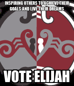 Poster: INSPIRING OTHERS TO ACHIEVE THEIR GOALS AND LIVE THEIR DREAMS VOTE ELIJAH