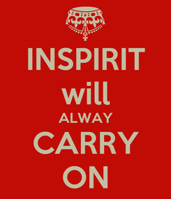 Poster: INSPIRIT will ALWAY CARRY ON