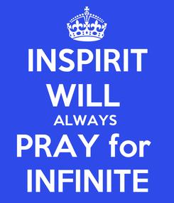 Poster: INSPIRIT WILL  ALWAYS  PRAY for  INFINITE