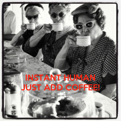 Poster:    INSTANT HUMAN JUST ADD COFFEE!