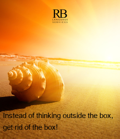 Poster: Instead of thinking outside the box,  get rid of the box!