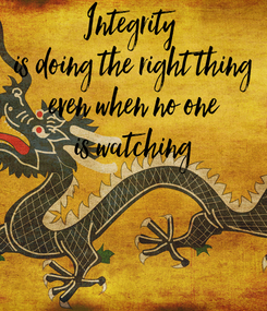Poster: Integrity  is doing the right thing even when no one is watching