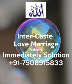 Poster: Inter-Caste  Love Marriage Problems Immediately Solution +91-7508915833