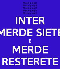 Poster: INTER MERDE SIETE E MERDE RESTERETE