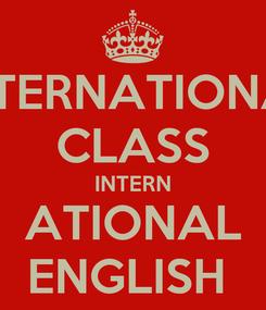 Poster: INTERNATIONAL CLASS INTERN ATIONAL ENGLISH