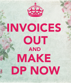 Poster: INVOICES  OUT AND  MAKE  DP NOW