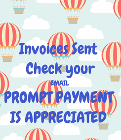 Poster: Invoices Sent  Check your EMAIL  PROMPT PAYMENT  IS APPRECIATED