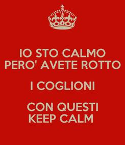 Poster: IO STO CALMO PERO' AVETE ROTTO I COGLIONI CON QUESTI KEEP CALM