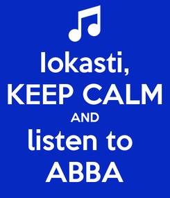 Poster: Iokasti, KEEP CALM AND listen to  ABBA
