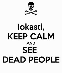 Poster: Iokasti, KEEP CALM AND SEE  DEAD PEOPLE