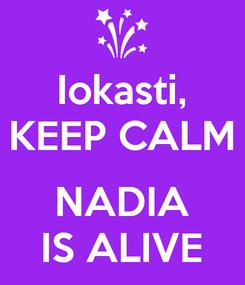 Poster: Iokasti, KEEP CALM  NADIA IS ALIVE