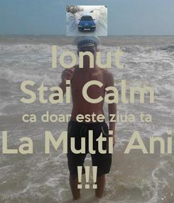 Poster: Ionut Stai Calm ca doar este ziua ta La Multi Ani !!!