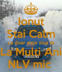 Poster: Ionut Stai Calm ca doar este ziua ta La Multi Ani NLV mic