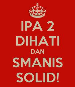 Poster: IPA 2 DIHATI DAN SMANIS SOLID!