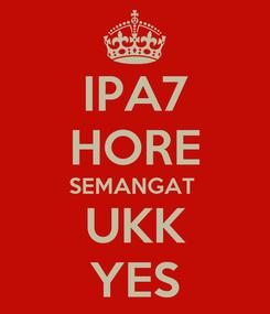 Poster: IPA7 HORE SEMANGAT  UKK YES