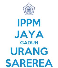 Poster: IPPM JAYA GADUH URANG SAREREA
