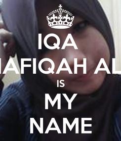 Poster: IQA  SHAFIQAH ALIA IS MY NAME