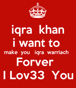 Poster: iqra  khan i want to  make  you   iqra  warriach   Forver   I Lov33  You