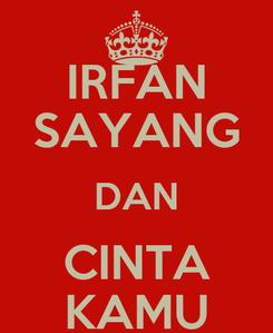 Poster: IRFAN SAYANG DAN CINTA KAMU