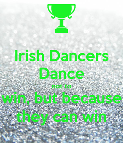 Poster: Irish Dancers Dance not to win, but because they can win