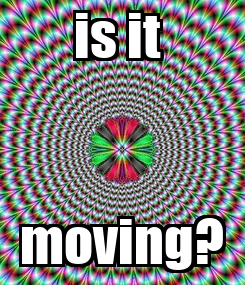 Poster: is it  moving?
