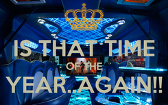Poster:  IS THAT TIME OF THE YEAR..AGAIN!!