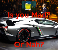 Poster: Is you Mad?    Or Nah?