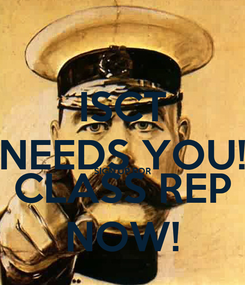 Poster: ISCT NEEDS YOU! SIGN UP FOR CLASS REP NOW!