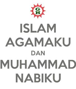 Poster: ISLAM AGAMAKU DAN MUHAMMAD NABIKU