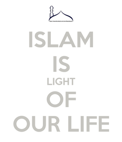 Poster: ISLAM IS LIGHT OF OUR LIFE