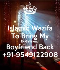 Poster: Islamic Wazifa To Bring My Ex Girlfriend Boyfriend Back +91-9549122908