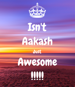 Poster: Isn't Aakash Just Awesome !!!!!