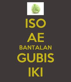 Poster: ISO AE BANTALAN GUBIS IKI