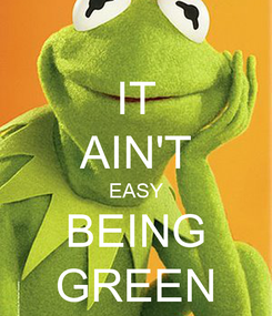 Poster: IT AIN'T EASY BEING GREEN