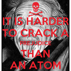 Poster: IT IS HARDER TO CRACK A PREJUDICE THAN AN ATOM