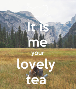 Poster: It is me your lovely  tea