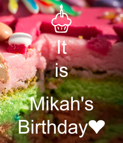 Poster: It is  Mikah's Birthday❤