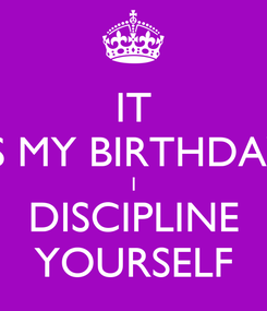 Poster: IT IS MY BIRTHDAY I DISCIPLINE YOURSELF