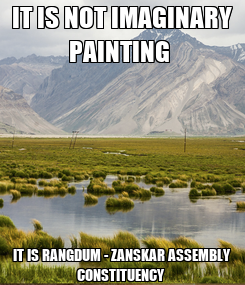 Poster: IT IS NOT IMAGINARY PAINTING  IT IS RANGDUM - ZANSKAR ASSEMBLY CONSTITUENCY