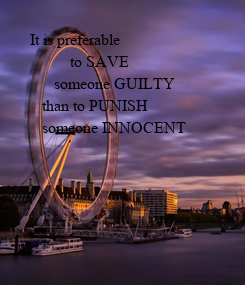 Poster:   It is preferable             to SAVE         someone GUILTY