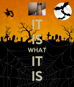 Poster: IT IS WHAT IT IS