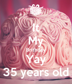 Poster: It My Brithday Yay 35 years old
