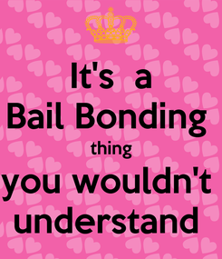 Poster: It's  a Bail Bonding  thing you wouldn't  understand